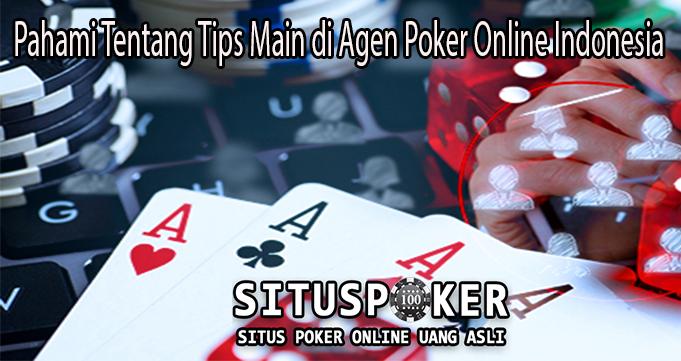 Pahami Tentang Tips Main di Agen Poker Online Indonesia