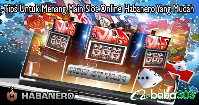 Tips Untuk Menang Main Slot Online Habanero Yang Mudah